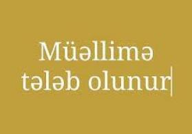 Müəllimə tələb olunur